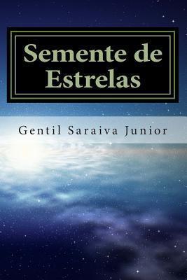 Semente de Estrelas: Livro de Poemas Gentil Saraiva Junior