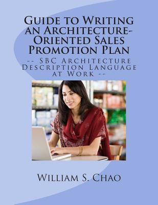 Guide to Writing an Architecture-Oriented Sales Promotion Plan: SBC Architecture Description Language at Work Dr William S Chao