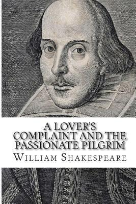 A Lovers Complaint and the Passionate Pilgrim  by  William Shakespeare