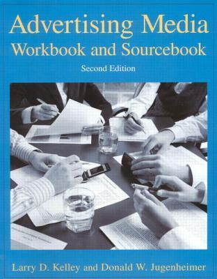 Advertising Media Workbook And Sourcebook Larry D. Kelley