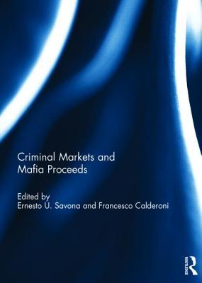 Criminal Markets and Mafia Proceeds  by  Ernesto U Savona