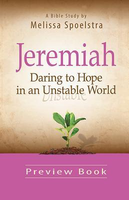 Jeremiah, Preview Book: Daring to Hope in an Unstable World  by  Melissa Spoelstra