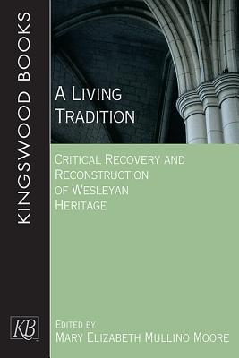 A Living Tradition: Critical Recovery and Reconstruction of Wesleyan Heritage  by  Mary Elizabeth Moore