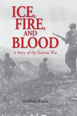 Ice, Fire, and Blood: A Novel of the Korean War  by  Norman Black