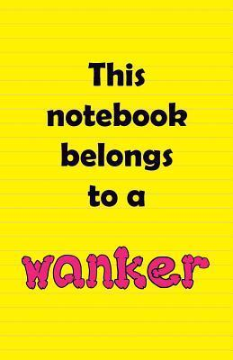 This Notebook Belongs to a Wanker Tommy Tank