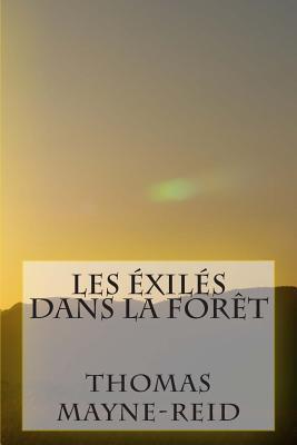 Les Exiles Dans La Foret  by  Thomas Mayne-Reid