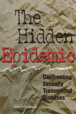 The Hidden Epidemic: Confronting Sexually Transmitted Diseases, Summary Committee on Prevention and Control of Sexually Transmitted Diseases
