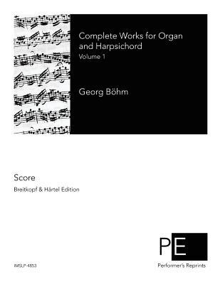 Complete Works for Organ and Harpsichord: Volume 1 Georg Bohm