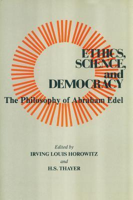 Ethics, Science, and Democracy: The Philosophical Work of Abraham Edel  by  Irving Louis Horowitz