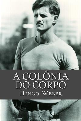 A Colonia Do Corpo  by  Hingo Weber