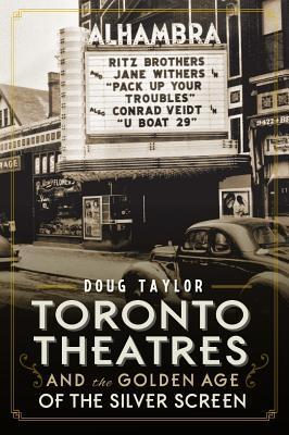 Toronto Theatres and the Golden Age of the Silver Screen Doug Taylor