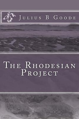 The Rhodesian Project  by  Julius B. Goode