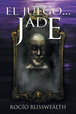 El Juego...Jade  by  Rocio Blisswealth