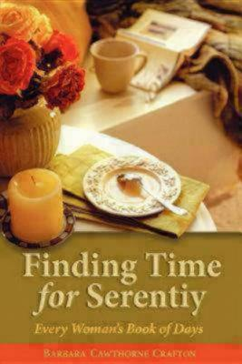 Finding Time for Serenity: Every Womans Book of Days  by  Barbara Cawthorne Crafton