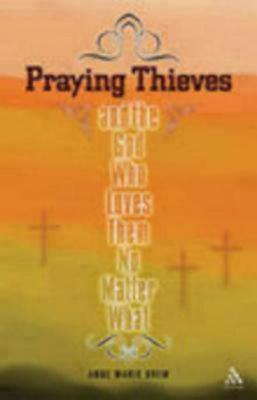 Praying Thieves: And the God Who Loves Them No Matter What  by  Anne Marie Drew