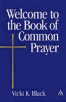 Welcome to the Book of Common Prayer Vicki K. Black