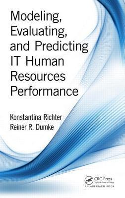 Modeling, Evaluating, and Predicting It Human Resources Performance  by  Konstantina Richter