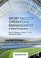 Sport Facility Operations Management: A Global Perspective  by  Eric C Schwarz