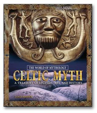 Celtic Myth: A Treasury of Legends, Art, and History  by  James Harpur