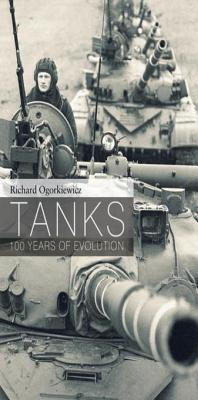 Tanks: 100 Years of Evolution Richard Ogorkiewicz