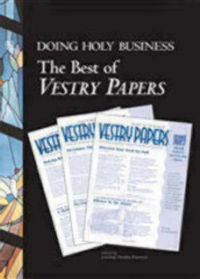 Doing Holy Business: The Best of Vestry Papers  by  Lindsay Hardin Freeman