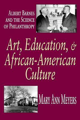 Art, Education, and African-American Culture: Albert Barnes and the Science of Philanthropy  by  Mary Ann Meyers