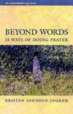 Beyond Words: 15 Ways of Doing Prayer Kristen Johnson Ingram