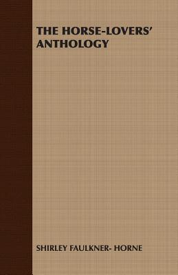 The Horse-Lovers Anthology  by  Shirley Faulkner-Horne