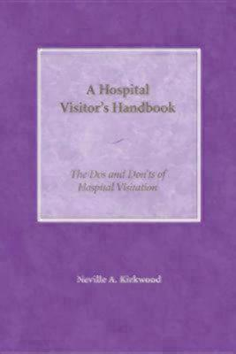 The Hospital Visitors Handbook: The Dos and Donts of Hospital Visitation Neville A. Kirkwood