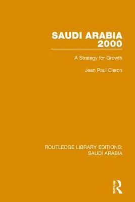 Saudi Arabia 2000 (Rle Saudi Arabia): A Strategy for Growth Jean Paul Cleron