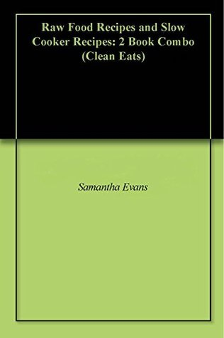 Raw Food Recipes and Slow Cooker Recipes: 2 Book Combo  by  Samantha Evans