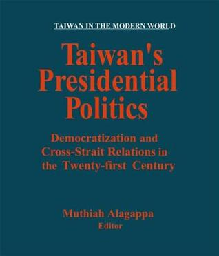 Taiwans Presidential Politics: Democratization and Cross-Strait Relations in the Twenty-First Century Muthiah Alagappa