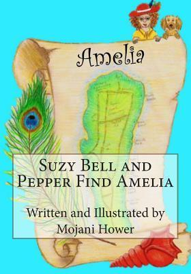Suzy Bell and Pepper Find Amelia  by  Mojani Hower