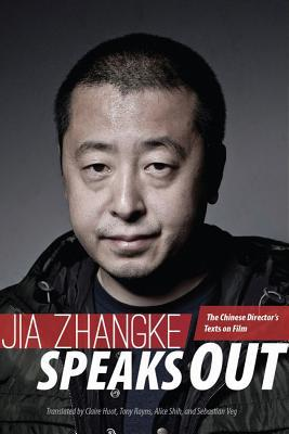 Jia Zhangke Speaks Out: The Chinese Directors Texts on Film  by  Jia Zhangke