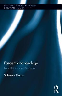 Fascism in Italy, Britain, and Norway, 1919-1939  by  Salvatore Garau