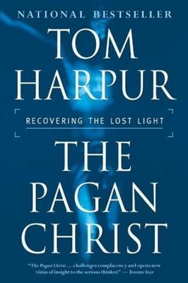 The Pagan Christ:  Recovering The Lost Light Tom Harpur