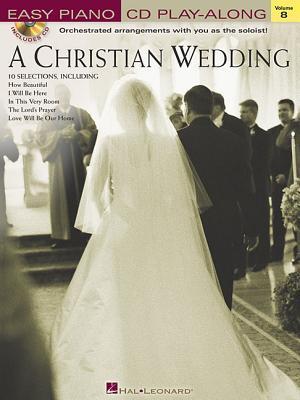 A Christian Wedding: Easy Piano CD Play-Along Volume 8  by  Hal Leonard Publishing Company