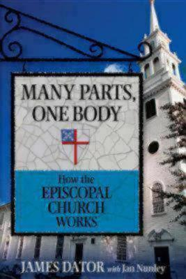Many Parts, One Body: How the Episcopal Church Works  by  James Dator