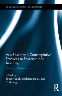 Arts-Based and Contemplative Practices in Research and Teaching Honoring Presence  by  Susan Walsh
