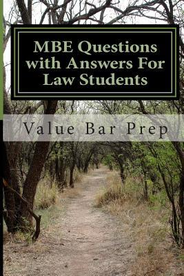 MBE Questions with Answers for Law Students: The MBE Contributes 35 Percent of Your Final Examination Score. This Makes It an Important Area of Law Study. Value Bar Prep Brings You Questions Taken Directly from the Mind-Set of the Bar Examiners. Value Bar Prep