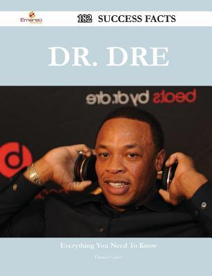 Dr. Dre 182 Success Facts - Everything You Need to Know about Dr. Dre Danny Carter