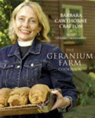 The Geranium Farm Cookbook  by  Barbara Cawthorne Crafton