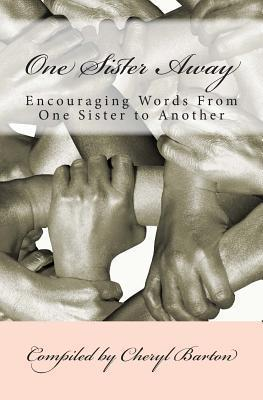 One Sister Away: Encouraging Words from One Sister to Another Cheryl Barton