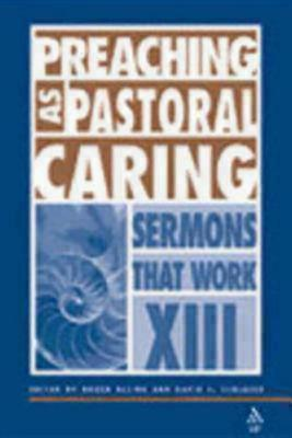 Preaching as Pastoral Caring: Sermons That Work Series XIII  by  David J. Schlafer