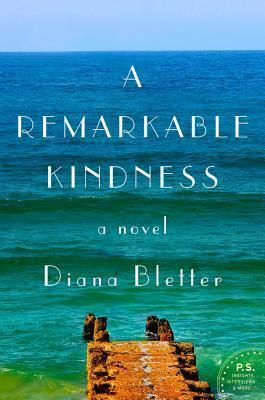 A Remarkable Kindness: A Novel Diana Bletter