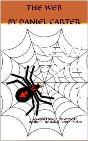 THE WEB: An Adult Novel of Mystery, Murder, Romance, and Intrigue  by  Daniel Carter