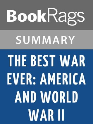 The Best War Ever: America and World War II  by  Michael C.C. Adams l Summary & Study Guide by BookRags