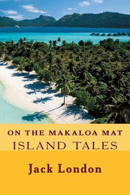 On the Makaloa Mat: Island Tales  by  Jack London
