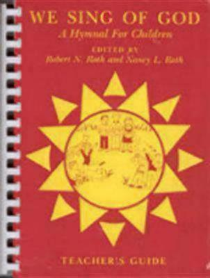 We Sing of God Teachers Guide: A Hymnal for Children  by  Robert N Roth