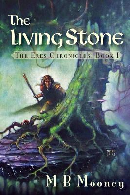 The Living Stone: The Eres Chronicles Part 1  by  M B Mooney